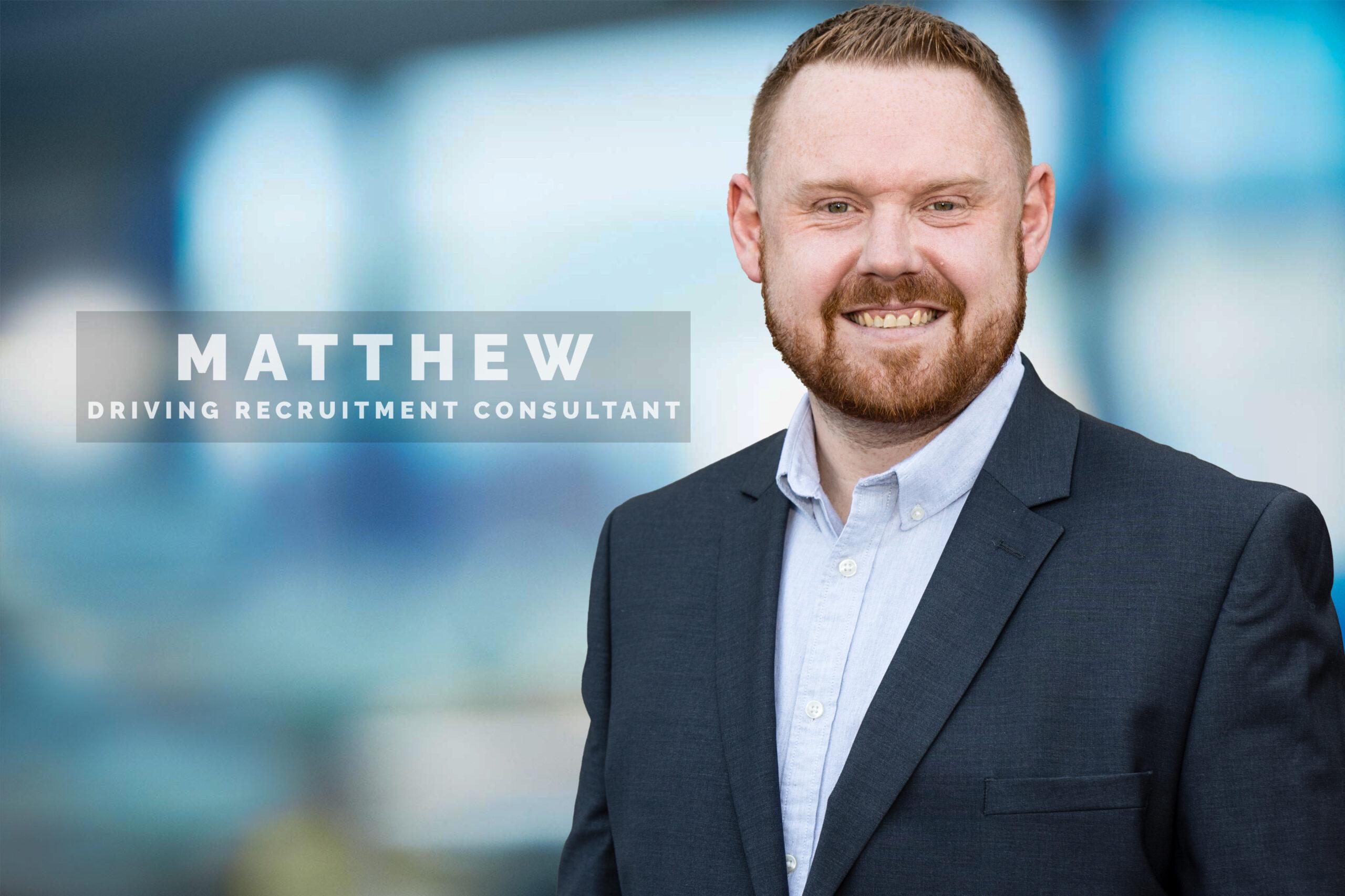 Matthew - Driving Recruitment Consultant